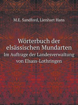 Worterbuch Der Elsassischen Mundarten Im Auftrage Der Landesverwaltung Von Elsass-Lothringen