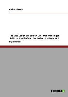 Tod und Leben am selben Ort - Der Währinger Jüdische Friedhof und der Arthur-Schnitzler-Hof