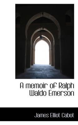 A Memoir of Ralph Waldo Emerson