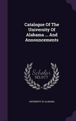 Catalogue of the University of Alabama and Announcements