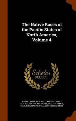 The Native Races of the Pacific States of North America, Volume 4