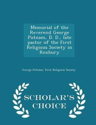 Memorial of the Reverend George Putnam, D. D, Late Pastor of the First Religious Society in Roxbury - Scholar's Choice Edition