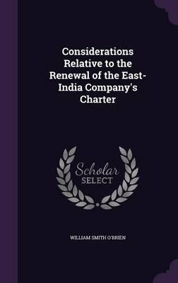 Considerations Relative to the Renewal of the East-India Company's Charter
