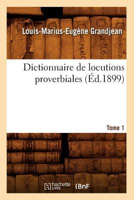 Dictionnaire de Locutions Proverbiales. Tome 1 (ed.1899)