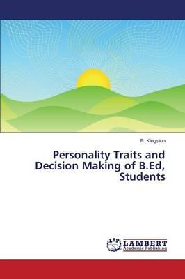 Personality Traits and Decision Making of B.Ed, Students