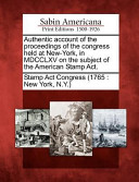 Authentic Account of the Proceedings of the Congress Held at New-York, in MDCCLXV on the Subject of the American Stamp ACT.