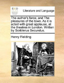 The Author's Farce; And the Pleasures of the Town. as It Is Acted with Great Applause, at the Theatres in London. Written by Scriblerus Secundus.