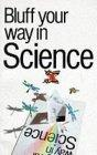 Bluff Your Way in Science