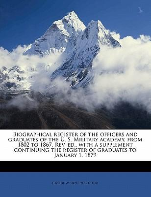 Biographical Register of the Officers and Graduates of the U. S. Military Academy, from 1802 to 1867. REV. Ed, with a Supplement Continuing the Register of Graduates to January 1, 1879