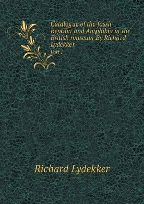 Catalogue of the Fossil Reptilia and Amphibia in the British Museum by Richard Lydekker Part 1
