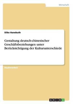 Gestaltung deutsch-chinesischer Geschäftsbeziehungen unter Berücksichtigung der Kulturunterschiede