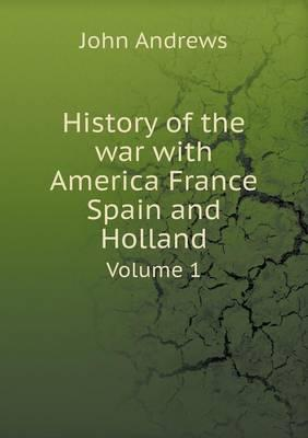 History of the War with America France Spain and Holland Volume 1