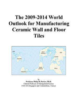 The 2009-2014 World Outlook for Manufacturing Ceramic Wall and Floor Tiles