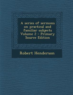 Series of Sermons on Practical and Familiar Subjects Volume 2