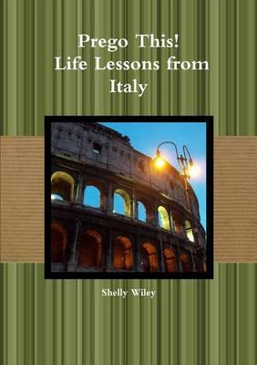 Prego This! Life Lessons from Italy