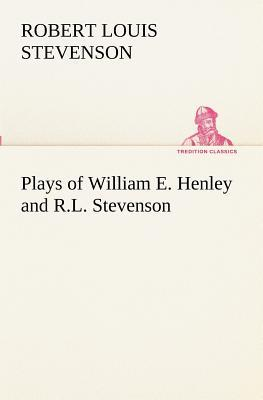 Plays of William E. Henley and R.L. Stevenson