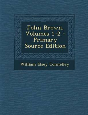 John Brown, Volumes 1-2 - Primary Source Edition