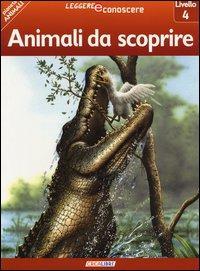 Animali da scoprire. Pianeta animali. Livello 4. Ediz. illustrata
