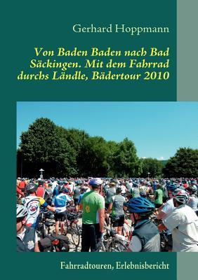 Von Baden Baden nach Bad Säckingen. Mit dem Fahrrad durchs Ländle, Bädertour 2010