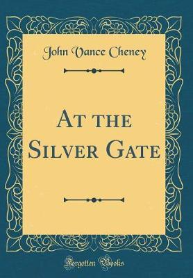 At the Silver Gate (Classic Reprint)
