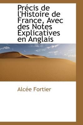Precis De L'histoire De France, Avec Des Notes Explicatives En Anglais