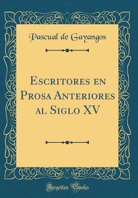 Escritores en Prosa Anteriores al Siglo XV (Classic Reprint)