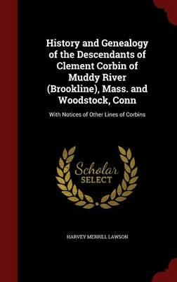 History and Genealogy of the Descendants of Clement Corbin of Muddy River (Brookline), Mass. and Woodstock, Conn