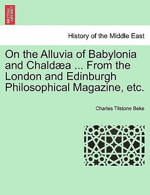 On the Alluvia of Babylonia and Chaldæa ... From the London and Edinburgh Philosophical Magazine, etc.