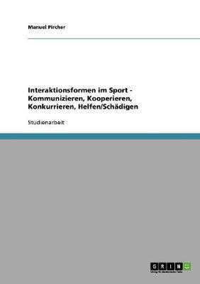 Interaktionsformen im Sport - Kommunizieren, Kooperieren, Konkurrieren, Helfen/Schädigen