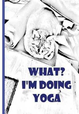 What? I'm Doing Yoga Notebook /Journal