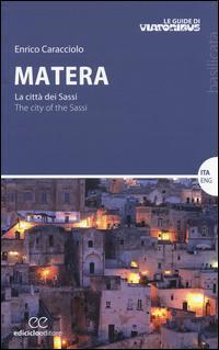 Matera. La città dei sassi-The city of the Sassi. Ediz. bilingue