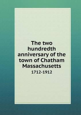 The Two Hundredth Anniversary of the Town of Chatham Massachusetts 1712-1912