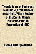 Twenty Years of Congress (Volume 2); From Lincoln to Garfield. with a Review of the Events Which Led to the Political Revolution of 1860