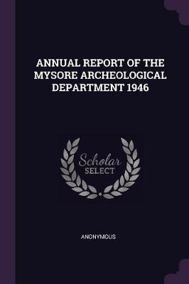 Annual Report of the Mysore Archeological Department 1946