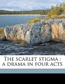 The Scarlet Stigma : a Drama in Four Acts