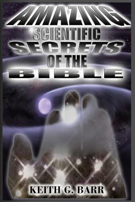 Amazing Scientific Secrets of the Bible