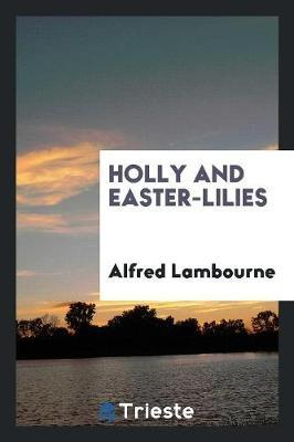 Holly and Easter-Lilies