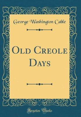 Old Creole Days (Classic Reprint)
