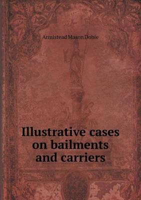Illustrative Cases on Bailments and Carriers