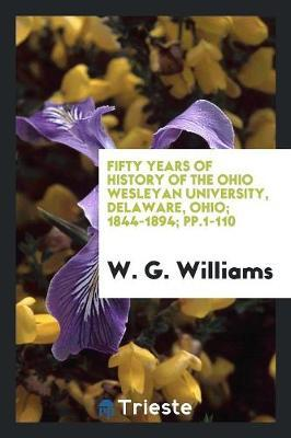Fifty Years of History of the Ohio Wesleyan University, Delaware, Ohio; 1844-1894; pp.1-110