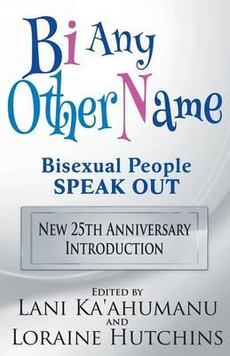 Bi Any Other Name - Bisexual People Speak Out