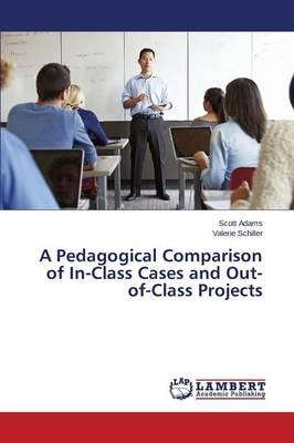A Pedagogical Comparison of In-Class Cases and Out-of-Class Projects