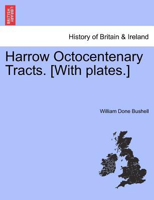 Harrow Octocentenary Tracts. [With plates.]