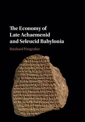 The Economy of Late Achaemenid and Seleucid Babylonia