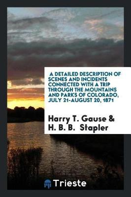 A Detailed Description of scenes and incidents connected with a trip through the mountains and parks of Colorado, July 21-August 20, 1871