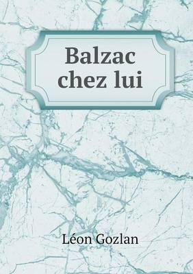 Balzac Chez Lui