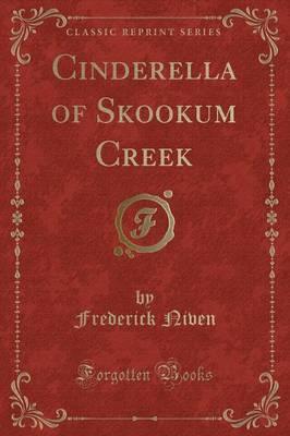 Cinderella of Skookum Creek (Classic Reprint)