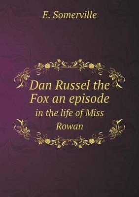 Dan Russel the Fox an Episode in the Life of Miss Rowan