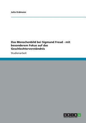 Das Menschenbild bei Sigmund Freud - mit besonderem Fokus auf das Geschlechterverständnis