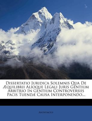 Dissertatio Juridica Solemnis Qua de Quilibrii Alioque Legali Juris Gentium Arbitrio in Gentium Controversiis Pacis Tuend Causa Interponendo...